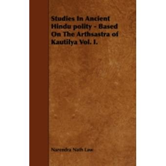 Studies In Ancient Hindu polity  Based On The Arthsastra of Kautilya Vol. I. by Law & Narendra Nath