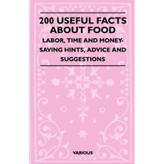 200 Useful Facts about Food  Labor Time and MoneySaving Hints Advice and Suggestions by Various