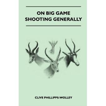 On Big Game Shooting Generally by PhillippsWolley & Clive