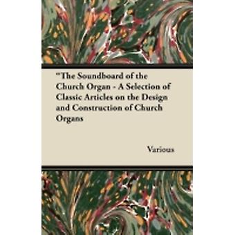 The Soundboard of the Church Organ  A Selection of Classic Articles on the Design and Construction of Church Organs by Various