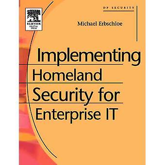 Implementing Homeland Security for Enterprise It by Erbschloe & Michael