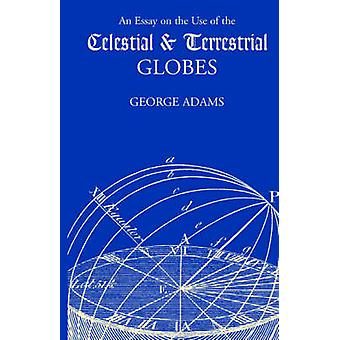An Essay on the Use of the Celestial and Terrestrial Globes by Adams & George