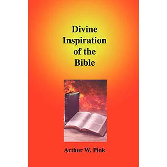 Divine Inspiration of the Bible by Pink & Arthur & W.