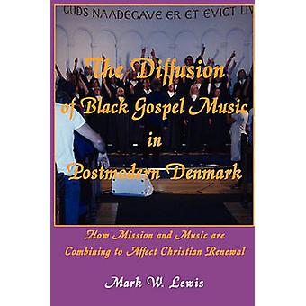 The Diffusion of Black Gospel Music in Postmodern Denmark by Lewis & Mark W.