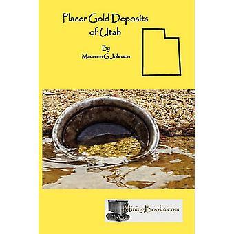 Placer Gold Deposits of Utah by Johnson & Maureen G.