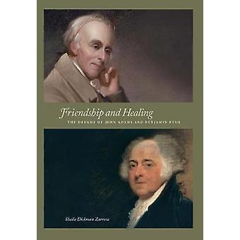 Friendship and Healing The Dreams of John Adams and Benjamin Rush by Zarrow & Sheila Dickman