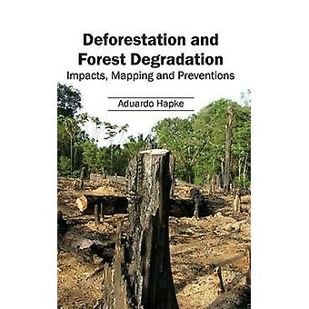 Deforestation and Forest Degradation Impacts Mapping and Preventions by Hapke & Aduardo