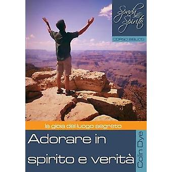 Adorare in spirito e verit by Dye & Colin