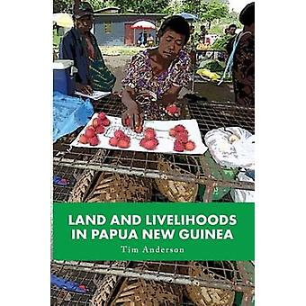 Land and Livelihoods in Papua New Guinea by Anderson & Tim
