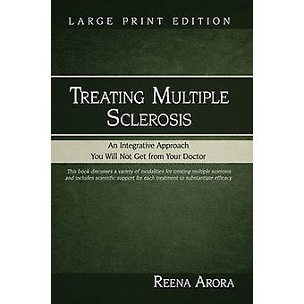 Treating Multiple Sclerosis An Integrative Approach You Will Not Get from Your Doctor by Arora & Reena