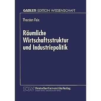 Rumliche Wirtschaftsstruktur und Industriepolitik by Feix & Thorsten