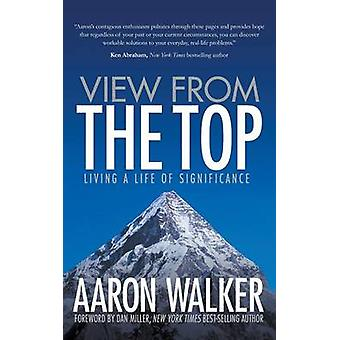 View from the Top Living a Life of Significance by Walker & Aaron