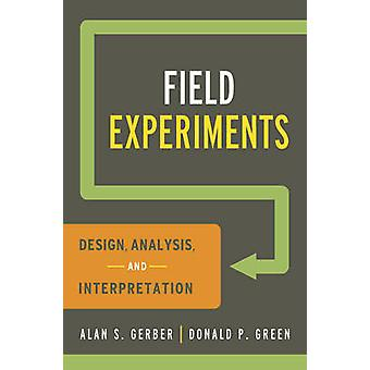 Field Experiments - Design - Analysis - and Interpretation by Alan S.