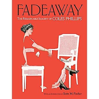 Fadeaway - The Remarkable Imagery of Coles Phillips - The Remarkable Im