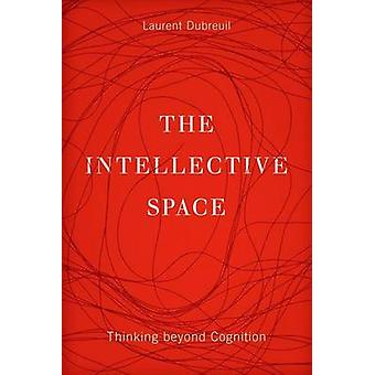 The Intellective Space - Thinking Beyond Cognition - 32 by Laurent Dubr