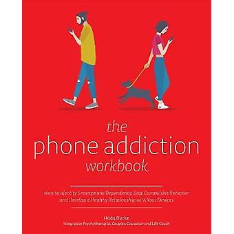 The Phone Addiction Workbook - How to Identify Smartphone Dependency -