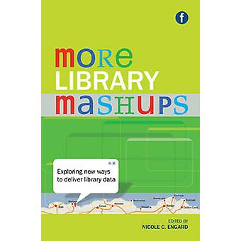 More Library Mashups - Exploring New Ways to Deliver Library Data by N