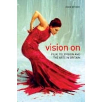 Vision on - Film - Television and the Arts in Britain by John Wyver -