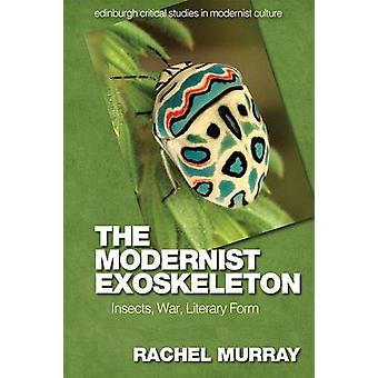 The Modernist Exoskeleton - Insects - War and Literary Form by Rachel