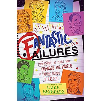 Fantastic Failures - True Stories of People Who Changed the World by F