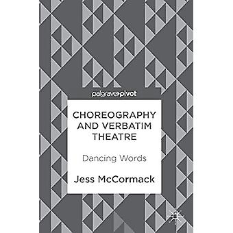 Choreography and Verbatim Theatre - Dancing Words by Jess McCormack -