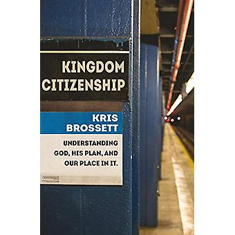 Kingdom Citizenship - Understanding God - His Plan - and Our Place in