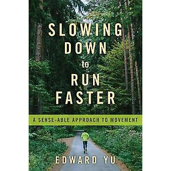 Slowing Down to Run Faster - A Sense-able Approach to Movement by Edwa