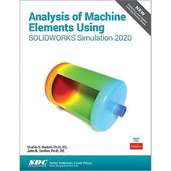 Analysis of Machine Elements Using SOLIDWORKS Simulation 2020 by Shahin Nudehi & John Steffen
