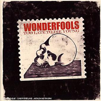 Wonderfools - Too Late to Die Young [CD] USA import