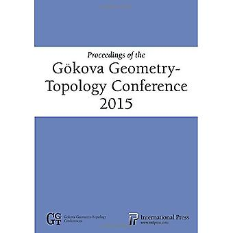 Actes de la Goekova Geometry-Topology Conference 2015 (Goekova Geometry-Topology Conferences)