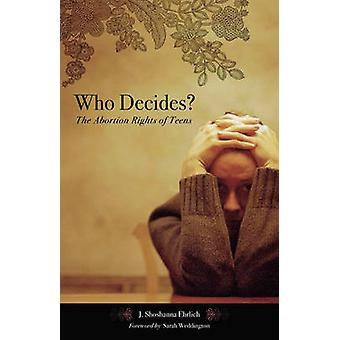 Who Decides? - The Abortion Rights of Teens by J. Shoshanna Ehrlich -