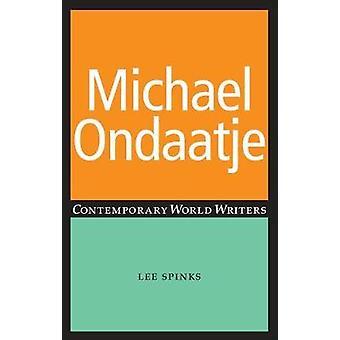 Michael Ondaatje by Lee Spinks - John Thieme - 9780719066337 Kirja