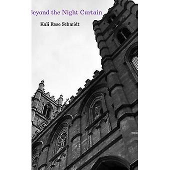 Beyond the Night Curtain by Kali Rose Schmidt - 9781389923197 Book