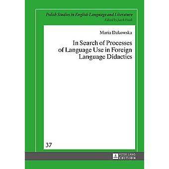 In Search of Processes of Language Use in Foreign Language Didactics 37 Polish Studies in English Language  Literature