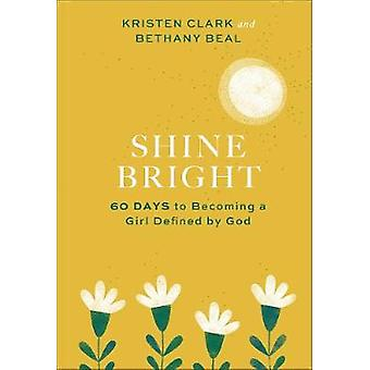 Shine Bright 60 Days to Becoming a Girl Defined by God