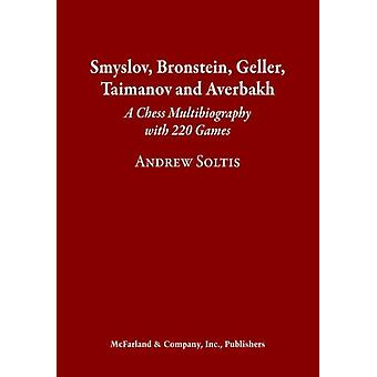 Smyslov Bronstein Geller Taimanov and Averbakh  A Chess Multibiography with 220 Games by Andrew Soltis
