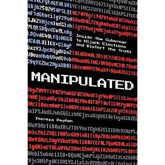 Gemanipuleerd in de cyberoorlog om verkiezingen te kapen en de waarheid te verdraaien