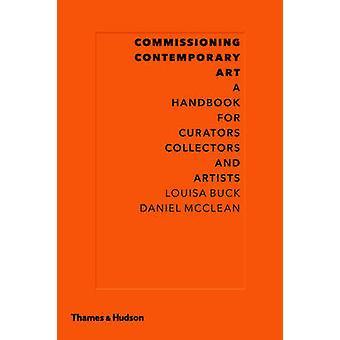 Beställande samtidskonst - en handbok för kuratorer - samlare