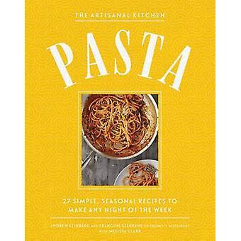 The New Artisanal Kitchen - Pasta by Andrew Feinberg - Francine Stephe