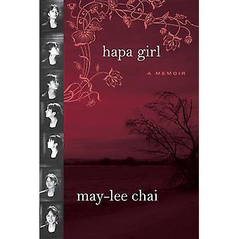 Hapa Girl - A Memoir by May-Lee Chai - 9781592136162 Book
