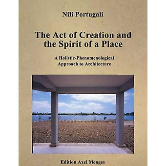The Act of Creation and the Spirit of a Place - A Holistic-Phenomenolo