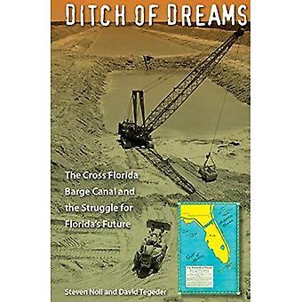 Fosso dei sogni: la croce Florida Barge Canal e la lotta per il futuro della Florida (Florida storia e cultura)