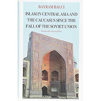 L'islam en Asie centrale et le Caucase depuis la chute de l'URSS (CERI: Comparative Politics and International Studies Series)