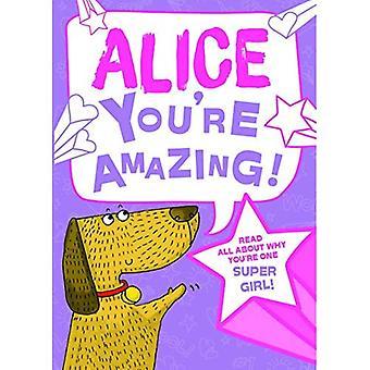 Alice - du bist erstaunlich!: Lesen Sie alles über warum du Super Mädchen bist!