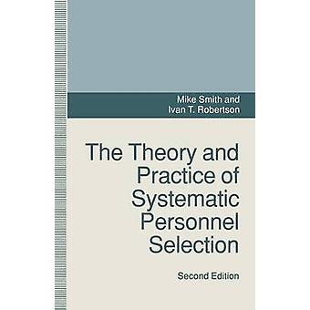 Theory and Practice of Systematic Personnel Selection by Smith Mike