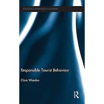 Responsible Tourist Behaviour by Weeden & Clare