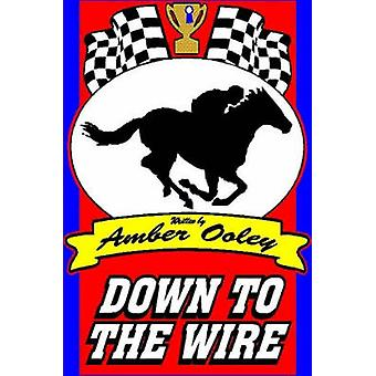 Down to the Wire by Ooley & Amber