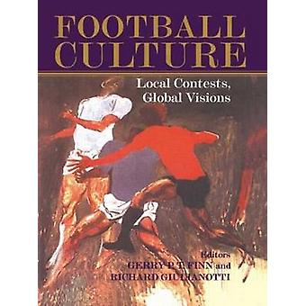 Football Culture Local Contests Global Visions by Finn & Gerry P. T.