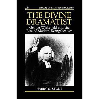The Divine Dramatist George Whitefield and the Rise of Modern Evangelicalism by Stout & Harry S.