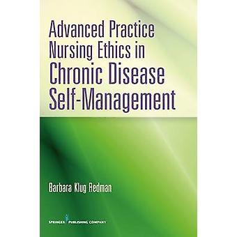 Pratique avancée en soins infirmiers éthique en autogestion de la maladie chronique par Redman & Barbara Klug